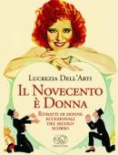 Il Novecento è Donna. Ritratti di donne eccezionali del secolo scorso