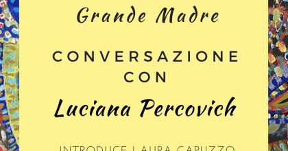 Alla ricerca della Grande Madre. Conversazione con Luciana Percovich
