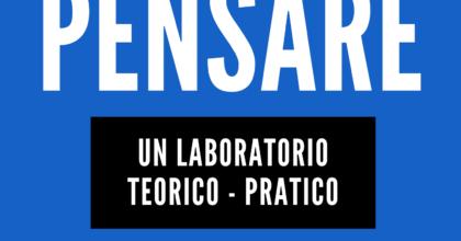 Pensare: un laboratorio teorico-pratico