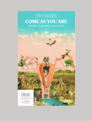 COME AS YOU ARE. RISVEGLIA E TRASFORMA LA TUA SESSUALITA'