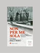 NON PER ME SOLA. STORIA DELLE ITALIANE ATTRAVERSO I ROMANZI