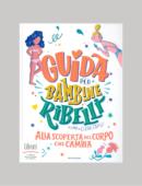 GUIDA PER BAMBINE RIBELLI. ALLA SCOPERTA DEL CORPO CHE CAMBIA