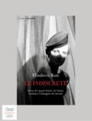 LE INDISCRETE. STORIE DI CINQUE DONNE CHE HANNO CAMBIATO L'IMMAGINE DEL MONDO